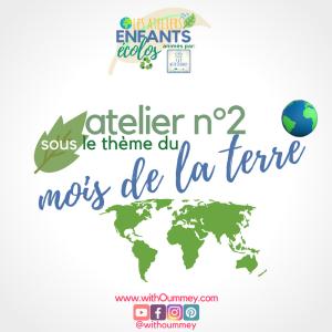 Les Ateliers Enfants Écolos - Inscription à l'Atelier n°2 - sous le thème du mois de la Terre ! withoummey.com with Oummey &